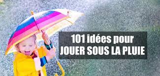 101 isées pour jouer sous la pluie